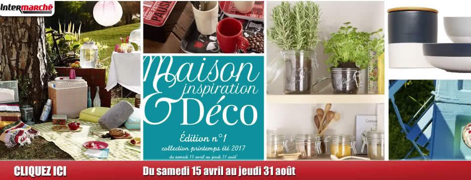 Maison inspiration déco édition n°1 collection printemps été 2017 du samedi 15 avril au jeudi 31 août Intermarché Givet