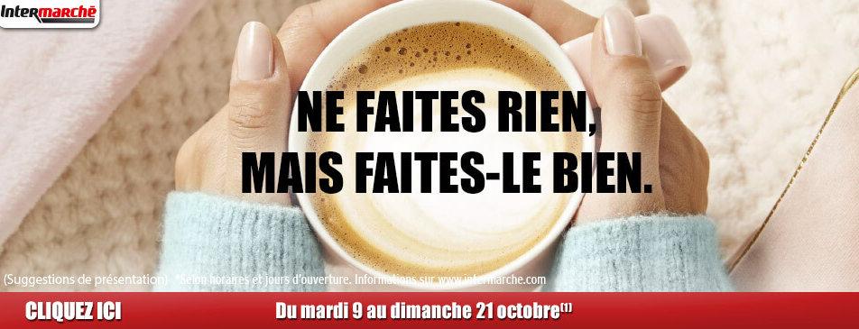 Ne faites rien, mais faites-le bien du mardi 9 au dimanche 21 octobre Intermarché Givet